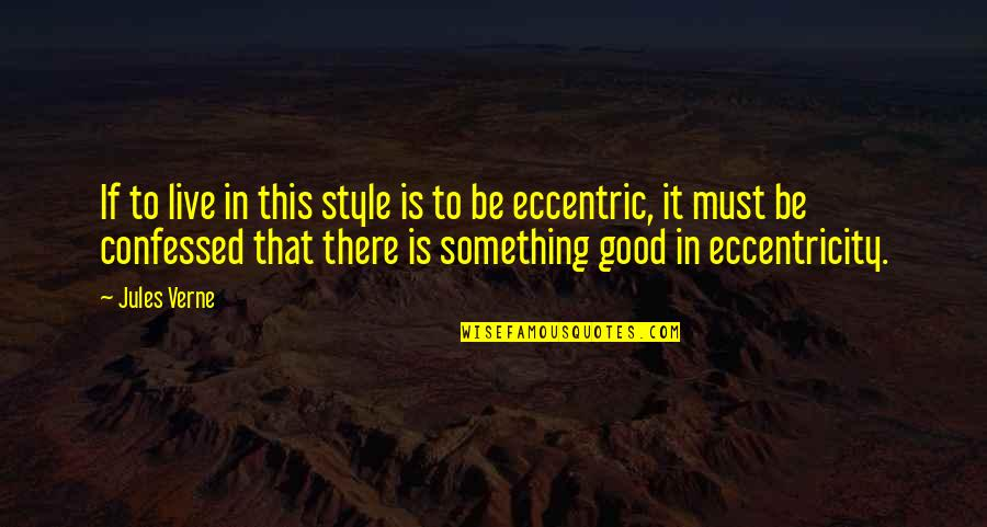 Eccentricity Quotes By Jules Verne: If to live in this style is to