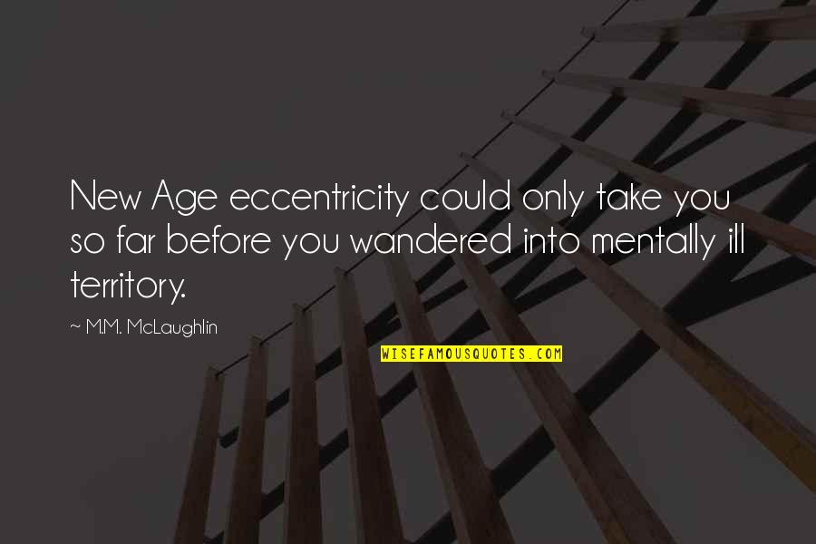 Eccentricity Quotes By M.M. McLaughlin: New Age eccentricity could only take you so
