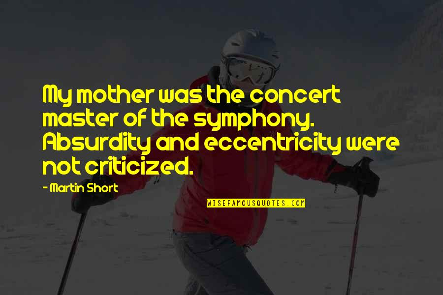Eccentricity Quotes By Martin Short: My mother was the concert master of the