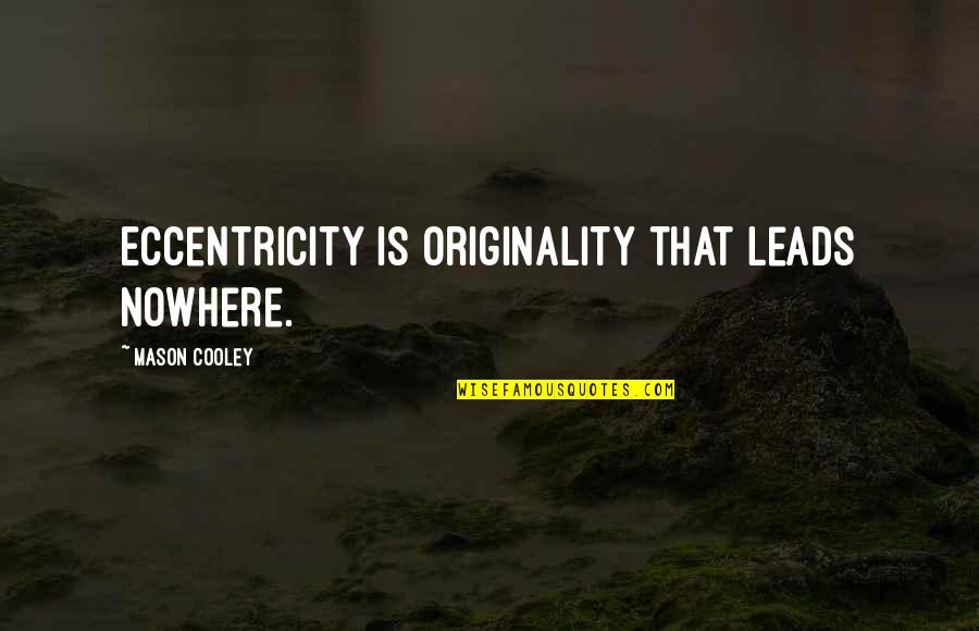 Eccentricity Quotes By Mason Cooley: Eccentricity is originality that leads nowhere.