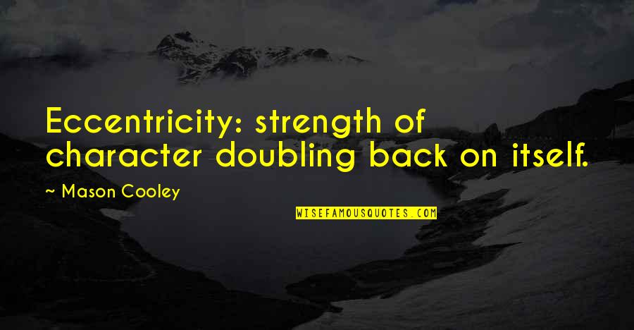 Eccentricity Quotes By Mason Cooley: Eccentricity: strength of character doubling back on itself.