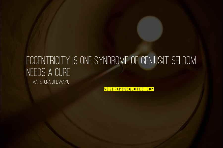 Eccentricity Quotes By Matshona Dhliwayo: Eccentricity is one syndrome of genius;it seldom needs