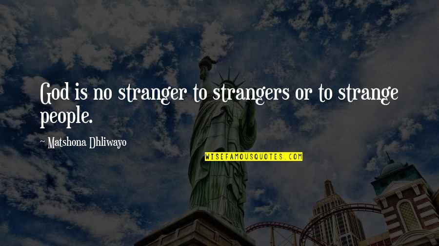Eccentricity Quotes By Matshona Dhliwayo: God is no stranger to strangers or to