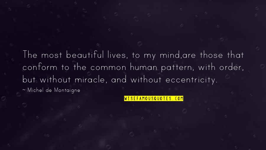Eccentricity Quotes By Michel De Montaigne: The most beautiful lives, to my mind,are those