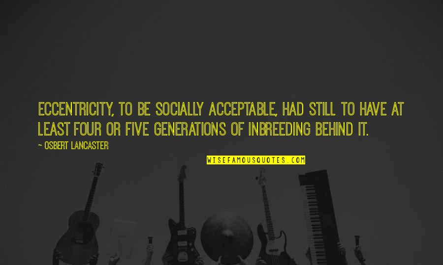 Eccentricity Quotes By Osbert Lancaster: Eccentricity, to be socially acceptable, had still to