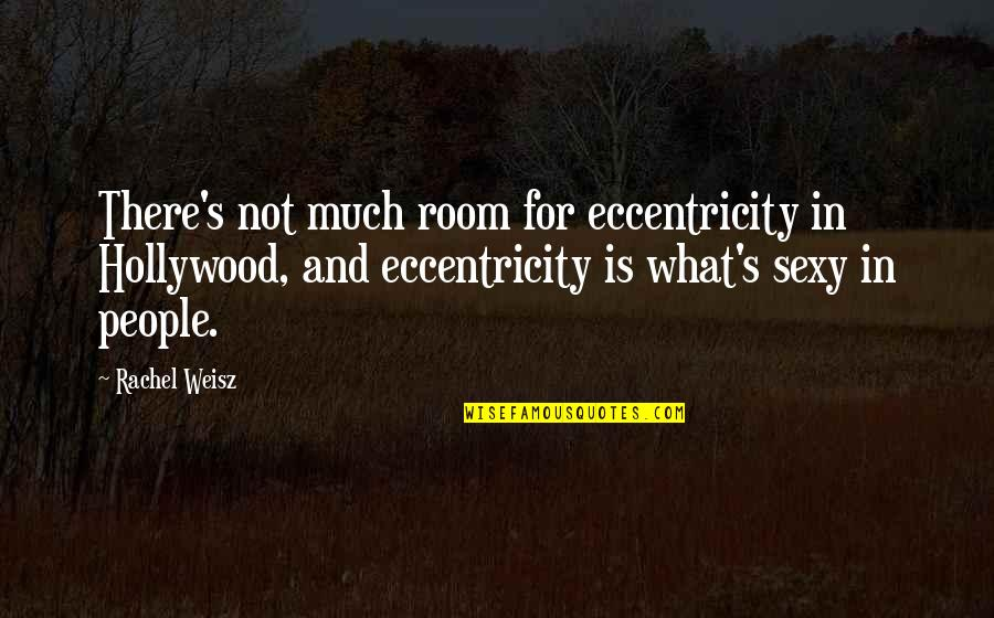 Eccentricity Quotes By Rachel Weisz: There's not much room for eccentricity in Hollywood,