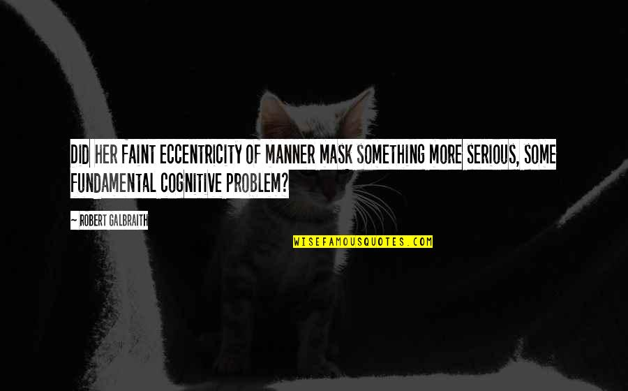 Eccentricity Quotes By Robert Galbraith: Did her faint eccentricity of manner mask something