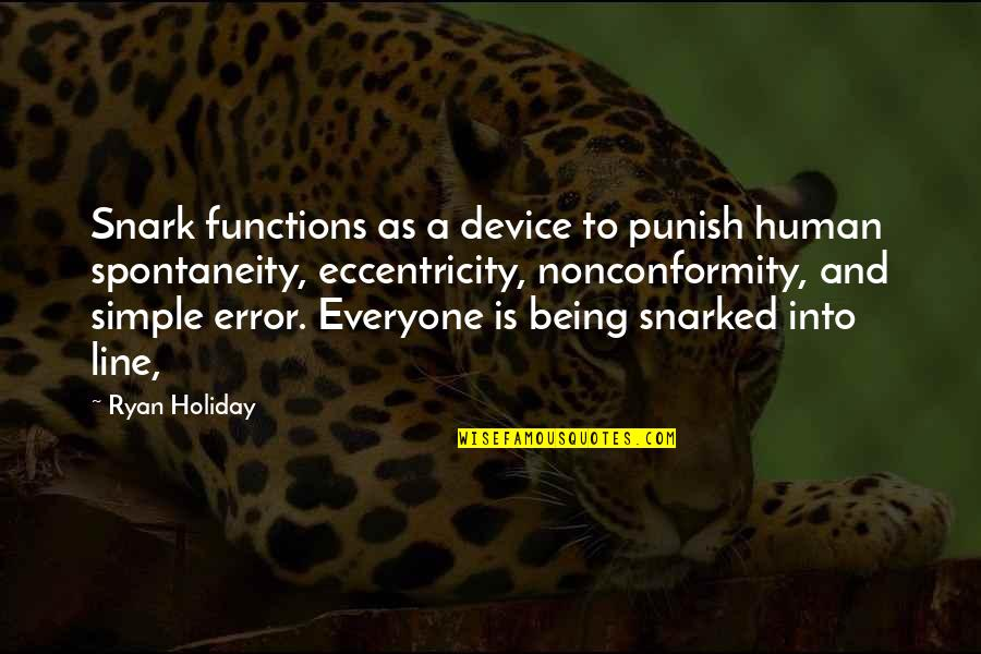 Eccentricity Quotes By Ryan Holiday: Snark functions as a device to punish human