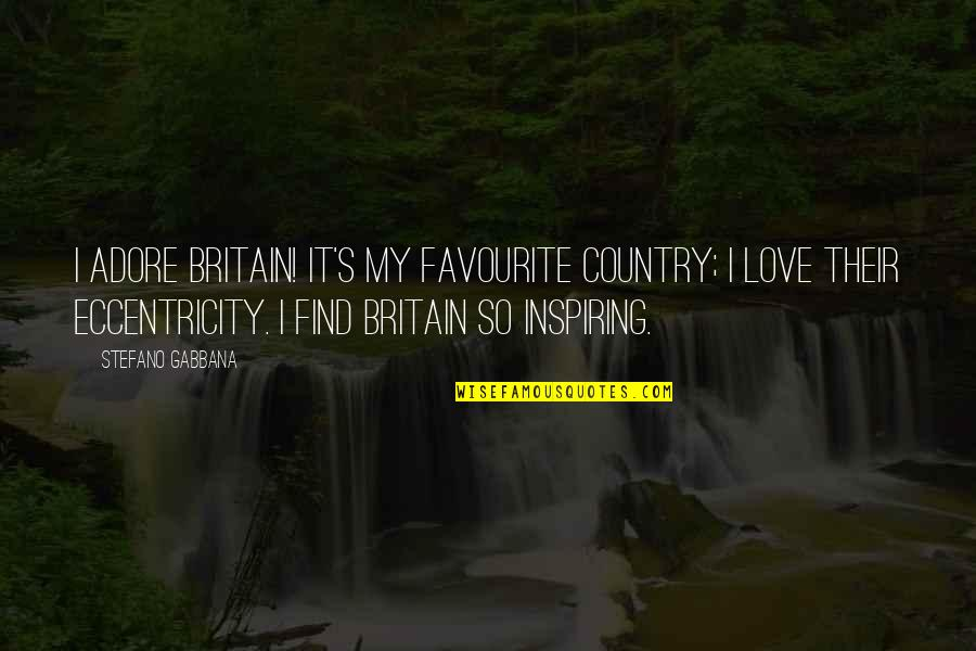 Eccentricity Quotes By Stefano Gabbana: I adore Britain! It's my favourite country; I
