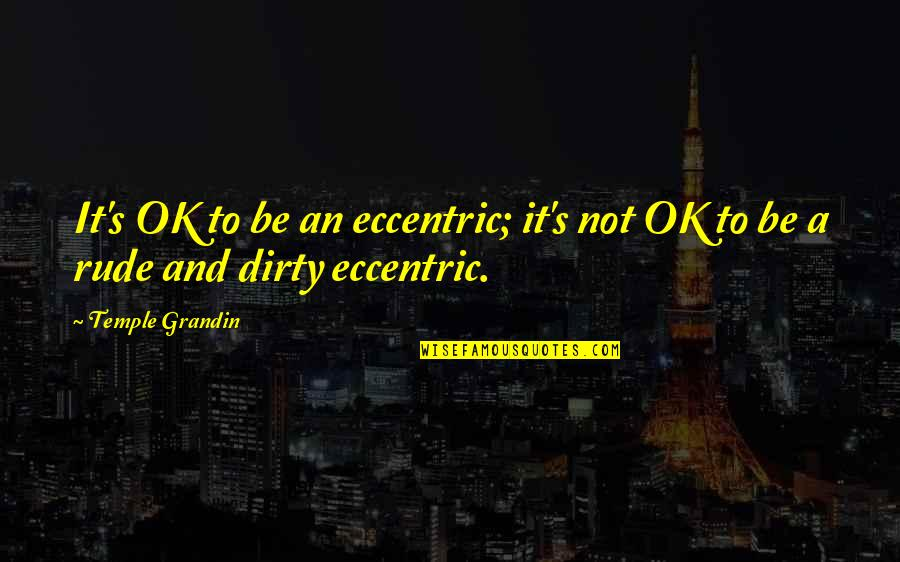 Eccentricity Quotes By Temple Grandin: It's OK to be an eccentric; it's not