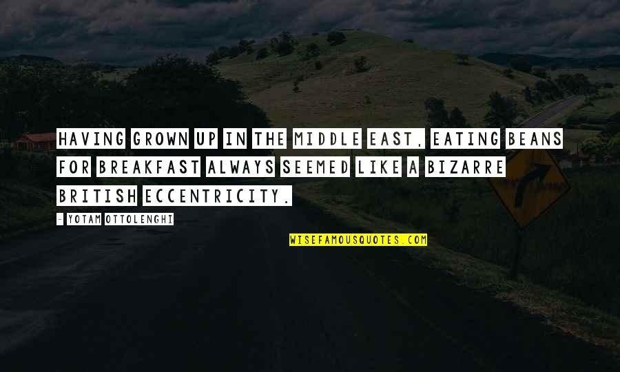 Eccentricity Quotes By Yotam Ottolenghi: Having grown up in the Middle East, eating
