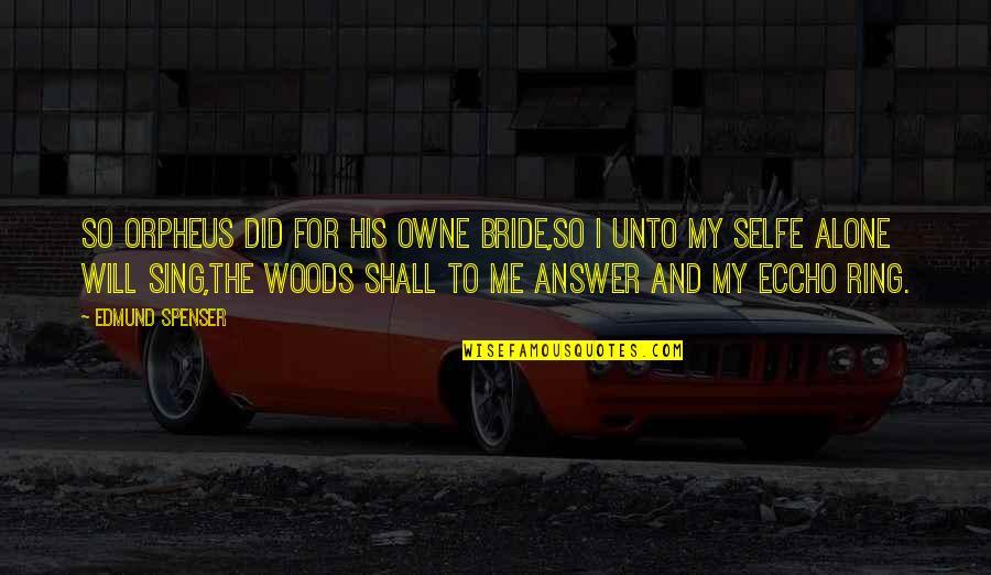 Eccho Quotes By Edmund Spenser: So Orpheus did for his owne bride,So I