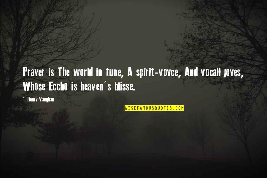 Eccho Quotes By Henry Vaughan: Prayer is The world in tune, A spirit-voyce,