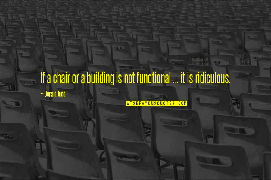 Ecclesiastes Friendship Quotes By Donald Judd: If a chair or a building is not
