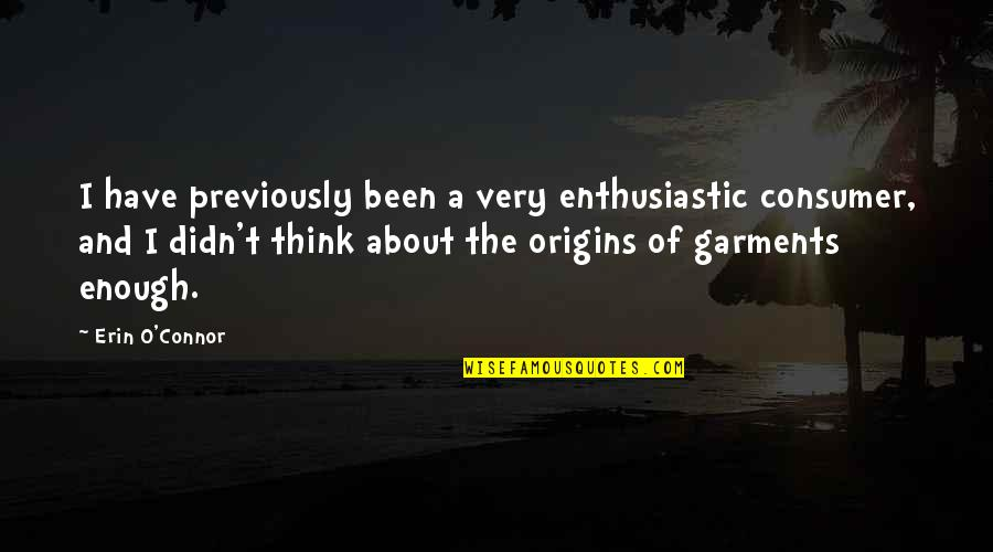 Ecclesiastes Friendship Quotes By Erin O'Connor: I have previously been a very enthusiastic consumer,
