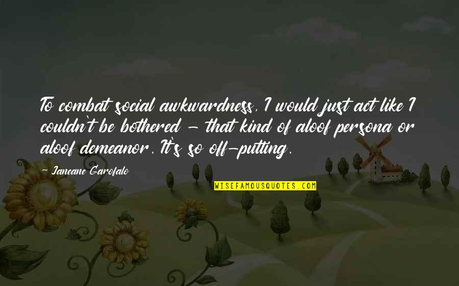 Ecclesiastes Friendship Quotes By Janeane Garofalo: To combat social awkwardness, I would just act