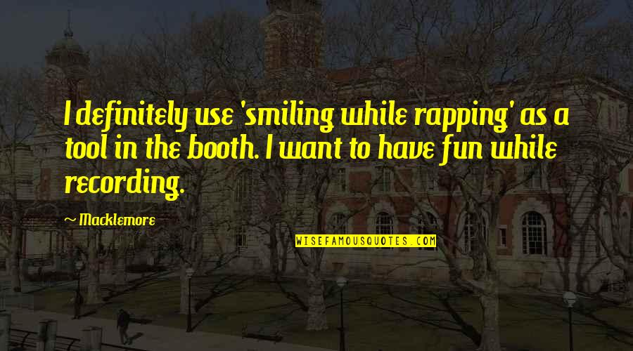 Ecg Love Quotes By Macklemore: I definitely use 'smiling while rapping' as a