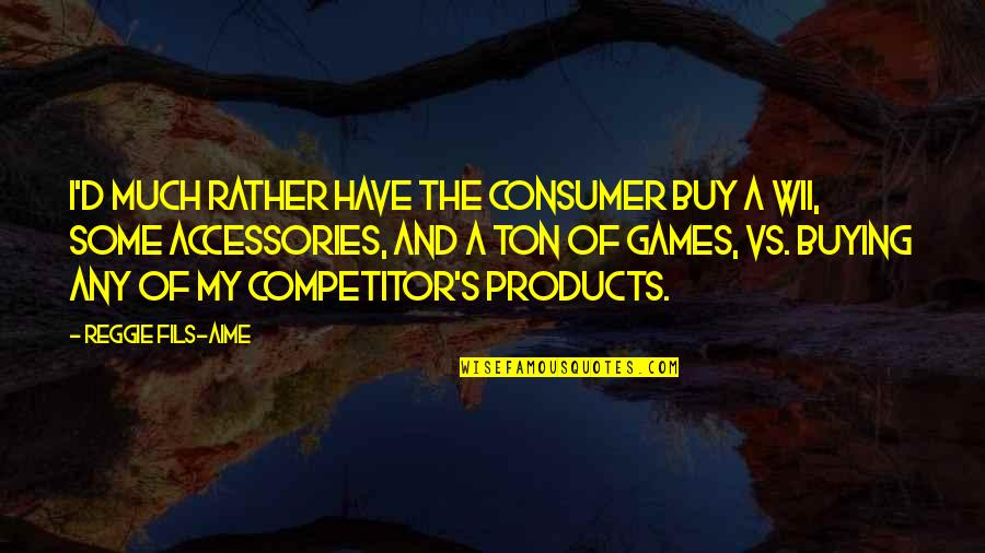 Ecg Love Quotes By Reggie Fils-Aime: I'd much rather have the consumer buy a