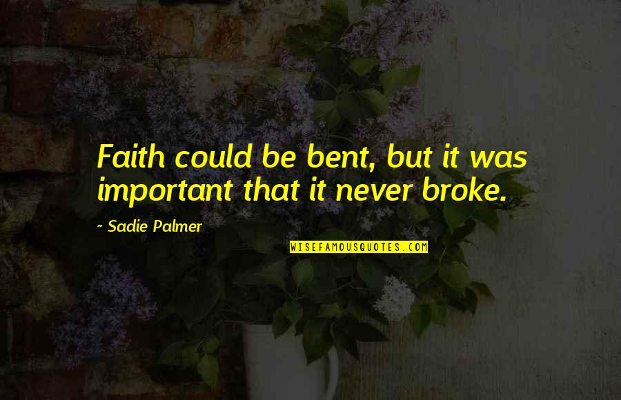 Ecg Love Quotes By Sadie Palmer: Faith could be bent, but it was important