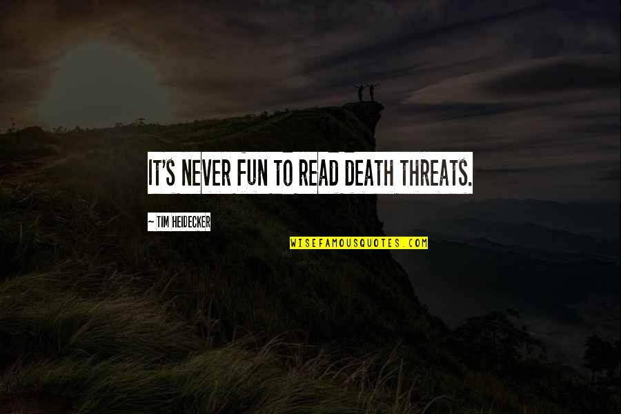 Ecg Love Quotes By Tim Heidecker: It's never fun to read death threats.