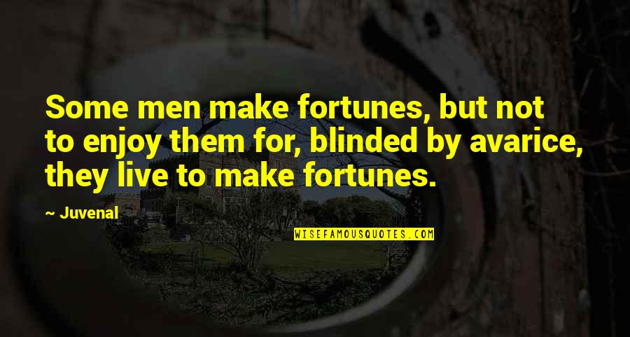 Eche Quotes By Juvenal: Some men make fortunes, but not to enjoy