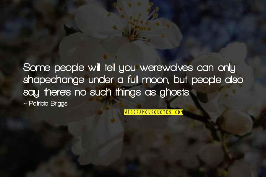 Eche Quotes By Patricia Briggs: Some people will tell you werewolves can only