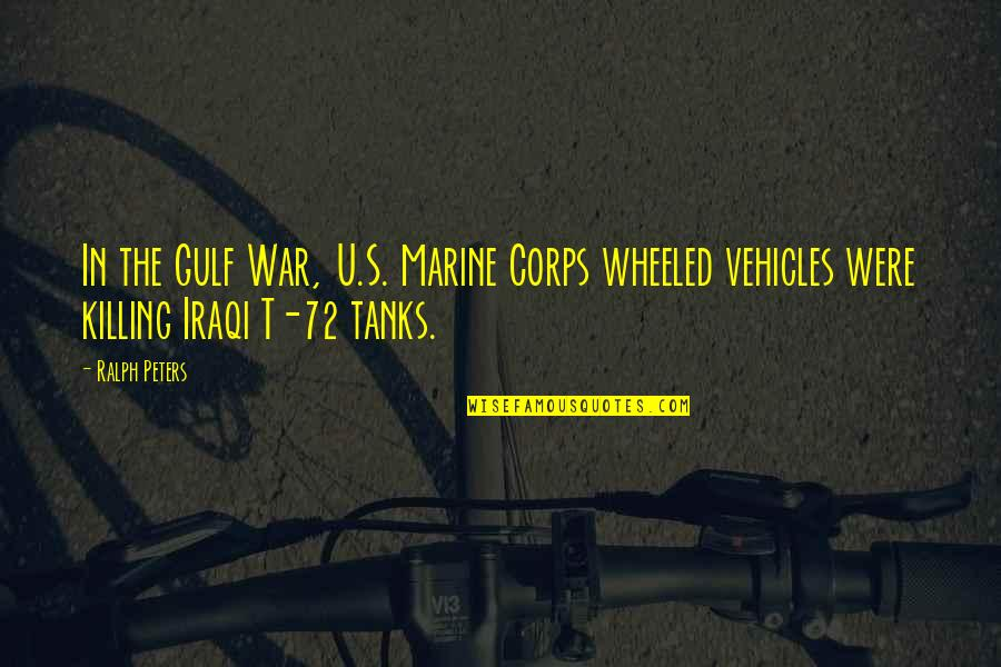 Eche Quotes By Ralph Peters: In the Gulf War, U.S. Marine Corps wheeled