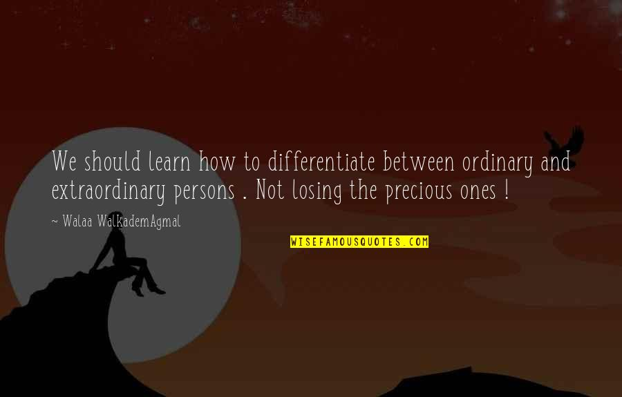 Eche Quotes By Walaa WalkademAgmal: We should learn how to differentiate between ordinary