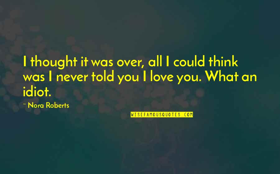 Echo Linux Quotes By Nora Roberts: I thought it was over, all I could