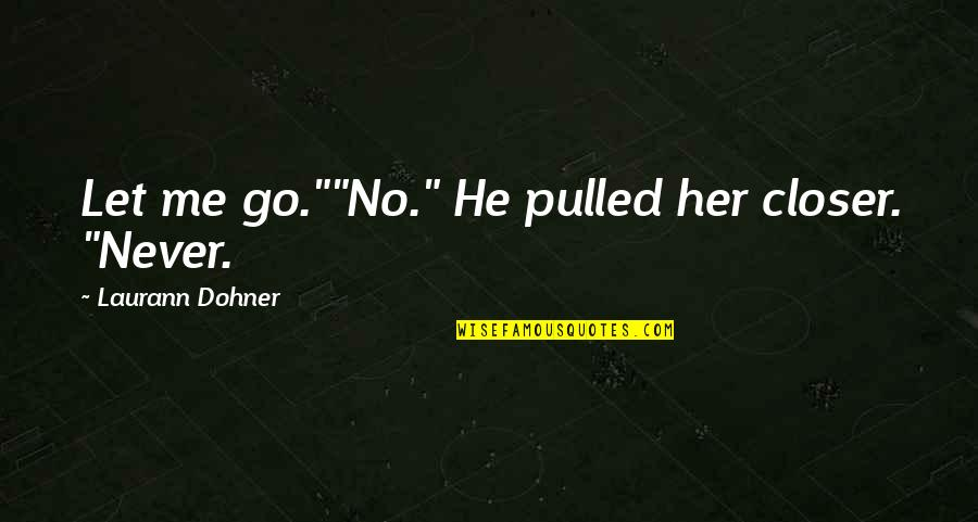 """Eco Club Quotes By Laurann Dohner: Let me go.""""""""No."""" He pulled her closer. """"Never."""
