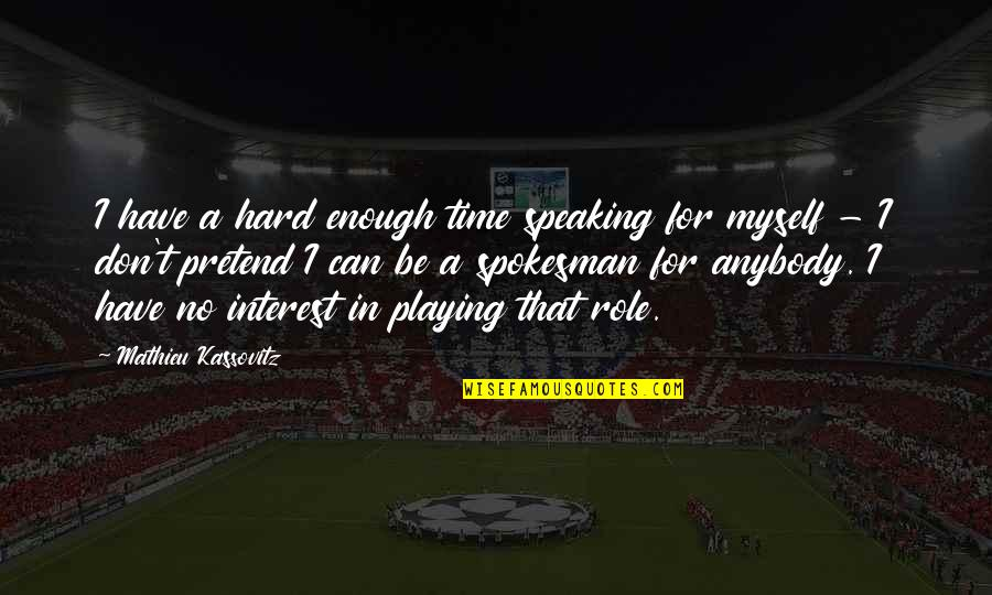 Eco Club Quotes By Mathieu Kassovitz: I have a hard enough time speaking for
