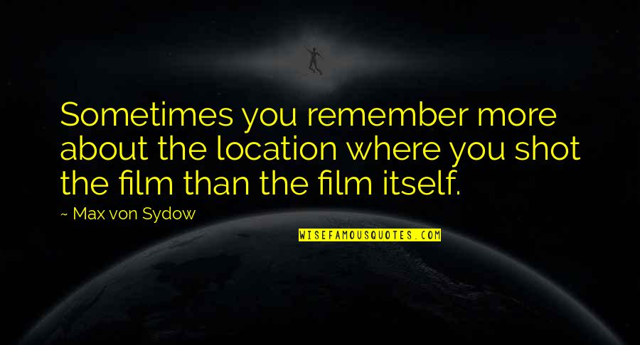 Eco Club Quotes By Max Von Sydow: Sometimes you remember more about the location where
