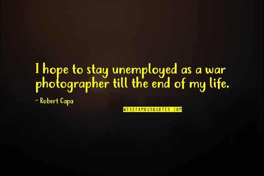 Eco Club Quotes By Robert Capa: I hope to stay unemployed as a war