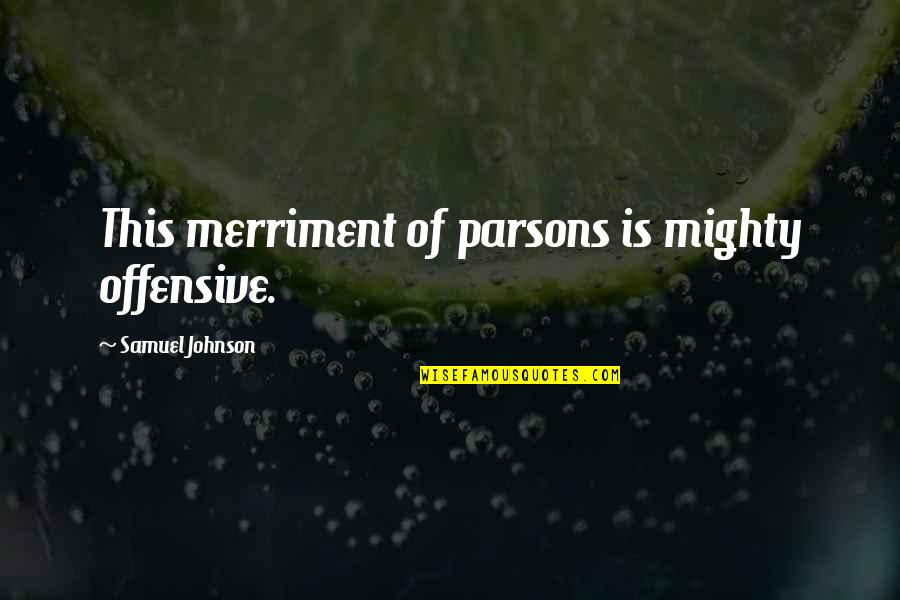 Eco Club Quotes By Samuel Johnson: This merriment of parsons is mighty offensive.
