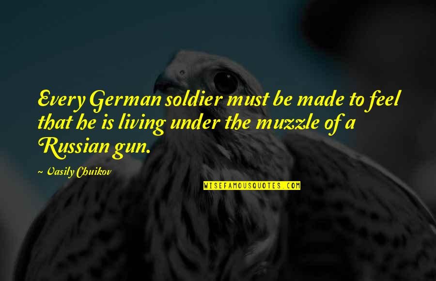 Eco Club Quotes By Vasily Chuikov: Every German soldier must be made to feel