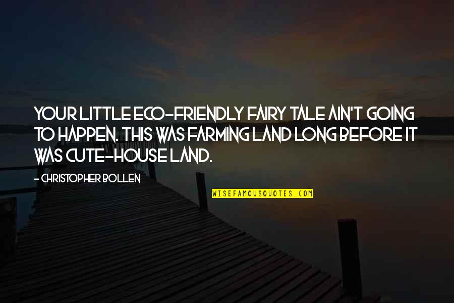 Eco Friendly House Quotes By Christopher Bollen: Your little eco-friendly fairy tale ain't going to