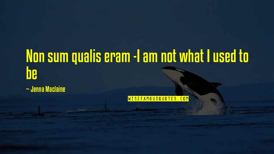 Eco Friendly House Quotes By Jenna Maclaine: Non sum qualis eram -I am not what