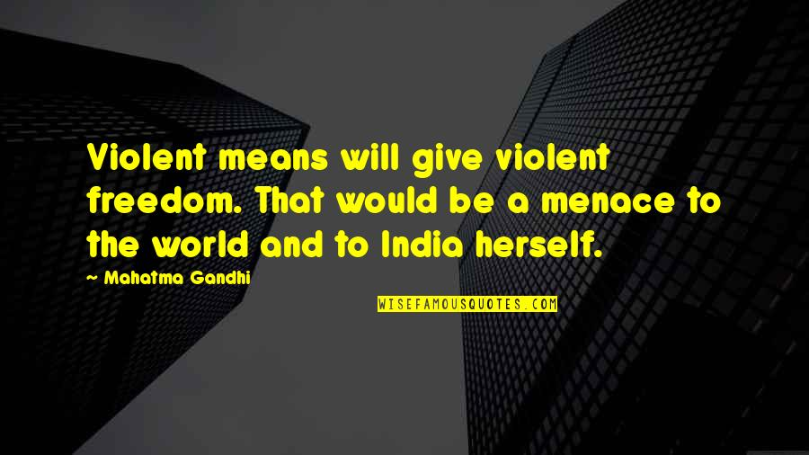 Eco Friendly House Quotes By Mahatma Gandhi: Violent means will give violent freedom. That would
