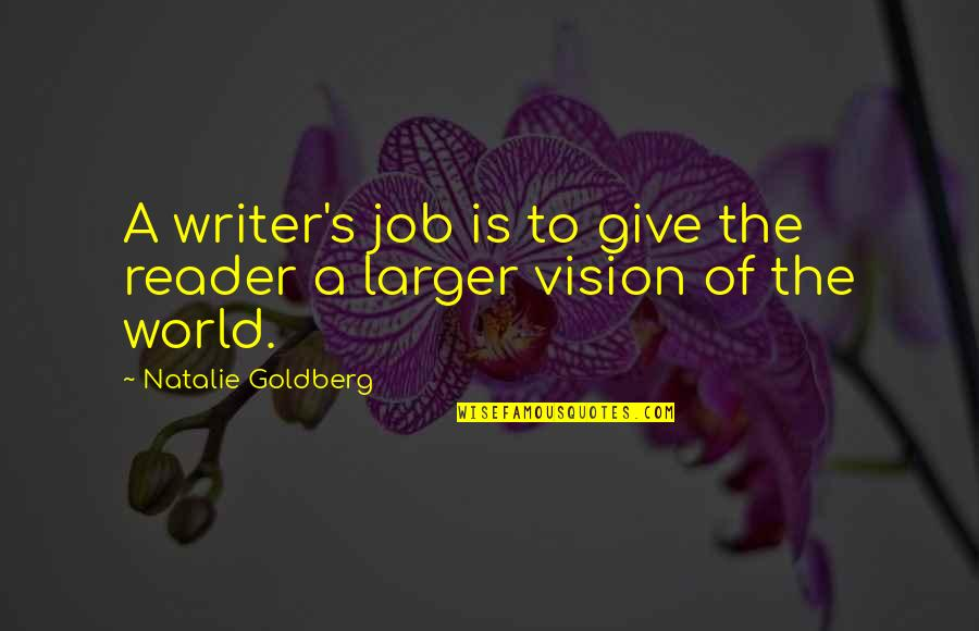 Eco Friendly House Quotes By Natalie Goldberg: A writer's job is to give the reader