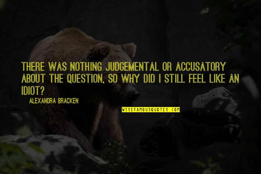 Ecological Succession Quotes By Alexandra Bracken: There was nothing judgemental or accusatory about the