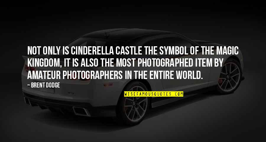 Ecological Succession Quotes By Brent Dodge: Not only is Cinderella Castle the symbol of