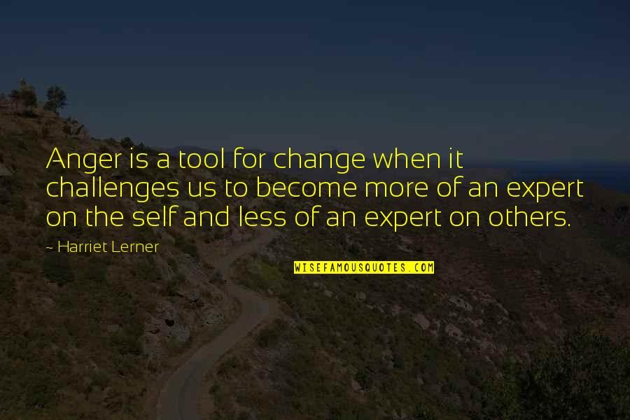 Ecological Succession Quotes By Harriet Lerner: Anger is a tool for change when it