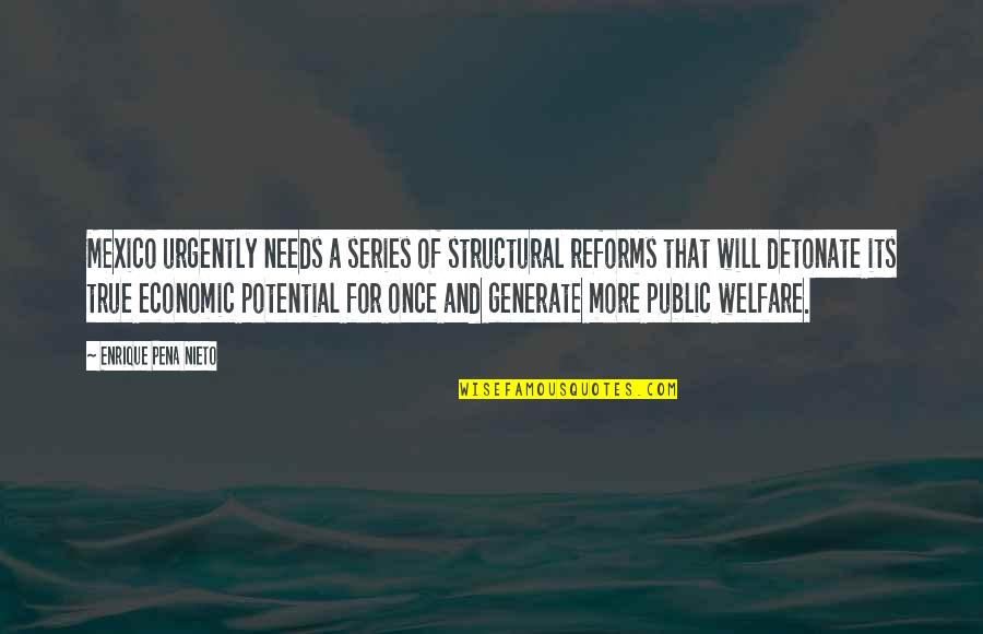 Economic Reforms Quotes By Enrique Pena Nieto: Mexico urgently needs a series of structural reforms