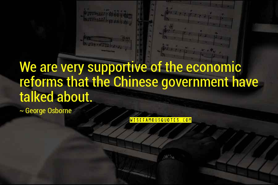 Economic Reforms Quotes By George Osborne: We are very supportive of the economic reforms