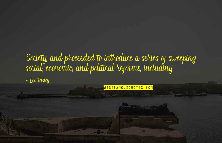 Economic Reforms Quotes By Leo Tolstoy: Society, and proceeded to introduce a series of