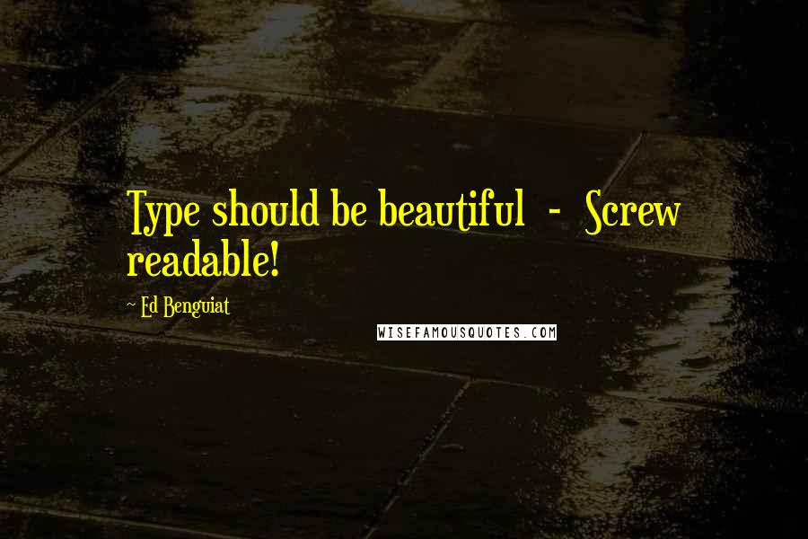 Ed Benguiat quotes: Type should be beautiful - Screw readable!