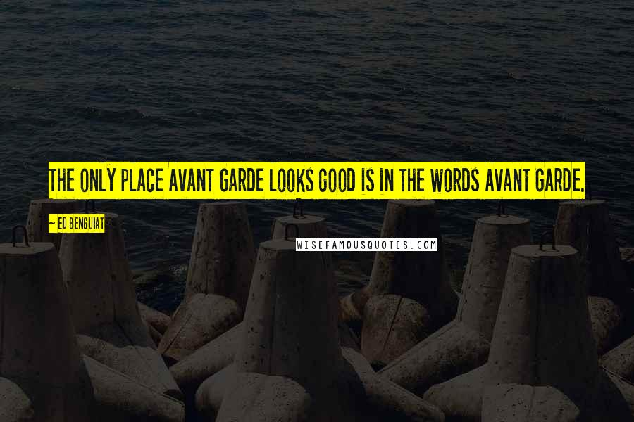 Ed Benguiat quotes: The only place Avant Garde looks good is in the words Avant Garde.