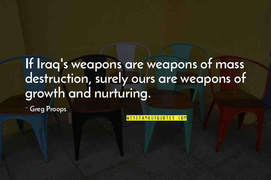 Ed Blunt Quotes By Greg Proops: If Iraq's weapons are weapons of mass destruction,