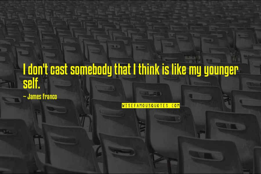 Ed Blunt Quotes By James Franco: I don't cast somebody that I think is