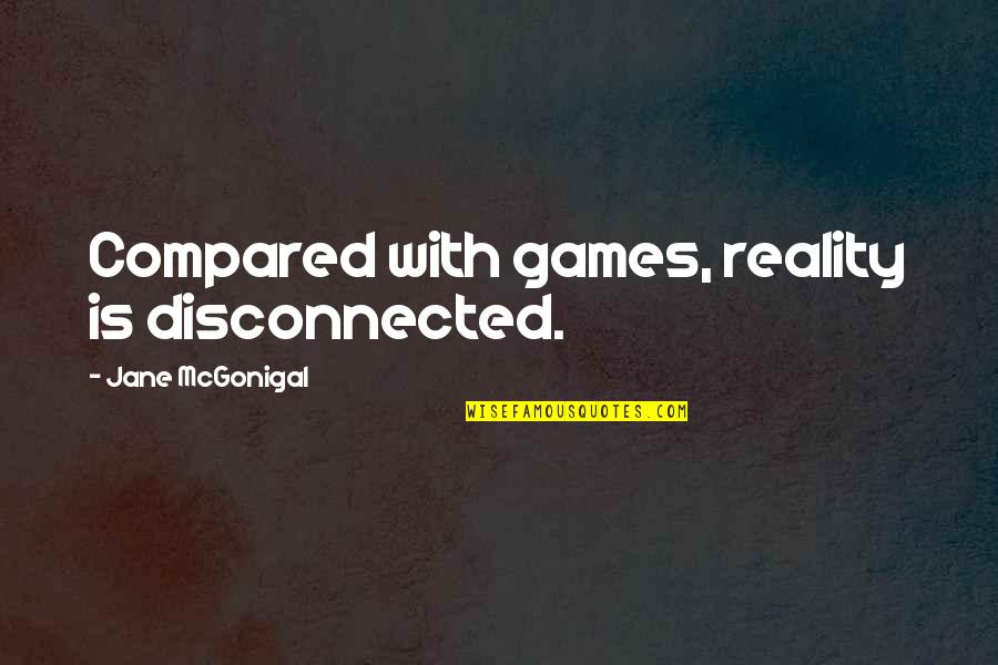 Ed Blunt Quotes By Jane McGonigal: Compared with games, reality is disconnected.